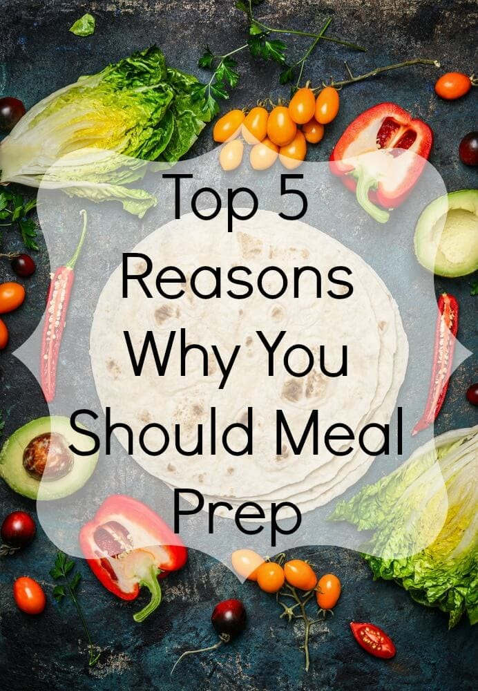 Top 5 Reasons Why You Should Meal Prep