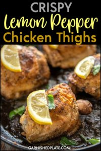 For a quick and easy yet delicious family meal make these simple Crispy Lemon Pepper Chicken Thighs. You are just a few ingredients away from an amazing meal. #garnishedplate #crispy #lemonpepper #chickenthighs #lemon #chicken