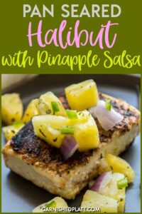 A nice meaty fish with mild pleasing flavor this Pan Seared Halibut Recipe with Pineapple Salsa is simple and quick for a delicious weeknight dinner. #garnishedplate #panseared #halibut #pineapplesalsa #pineapple #salsa #jerkseasoning